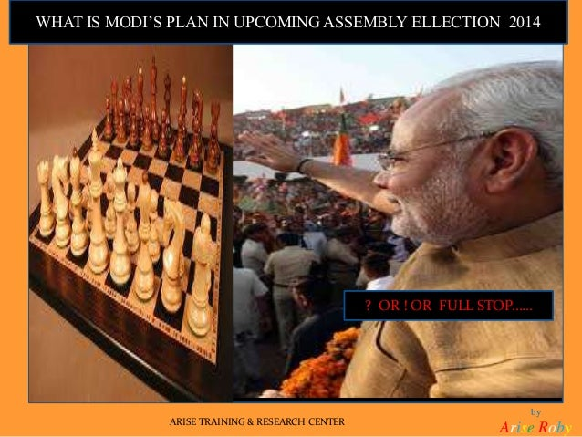 by Arise RobyARISE TRAINING & RESEARCH CENTER WHAT IS MODI'S PLAN IN UPCOMING ASSEMBLY ELLECTION 2014 ? OR ! OR FULL STOP……