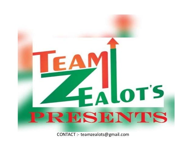 CONTACT :- teamzealots@gmail.com