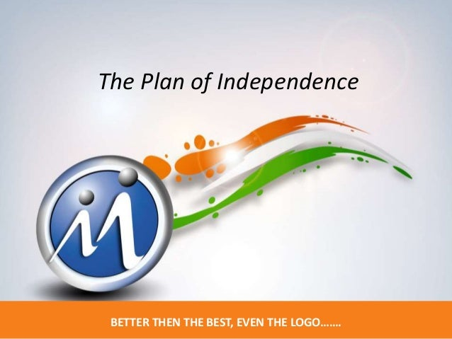 The Plan of Independence BETTER THEN THE BEST, EVEN THE LOGO…….