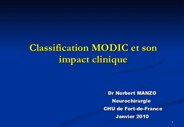Classification MODIC et son impact clinique Dr Norbert MANZO Neurochirurgie  CHU de Fort-de-France Janvier 2010