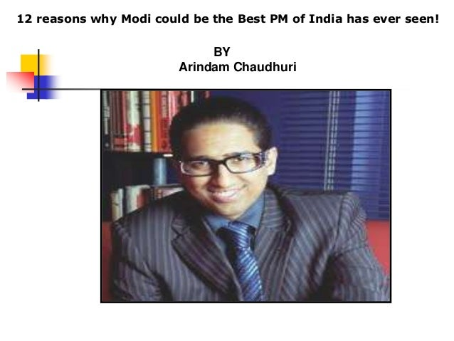BY Arindam Chaudhuri 12 reasons why Modi could be the Best PM of India has ever seen!