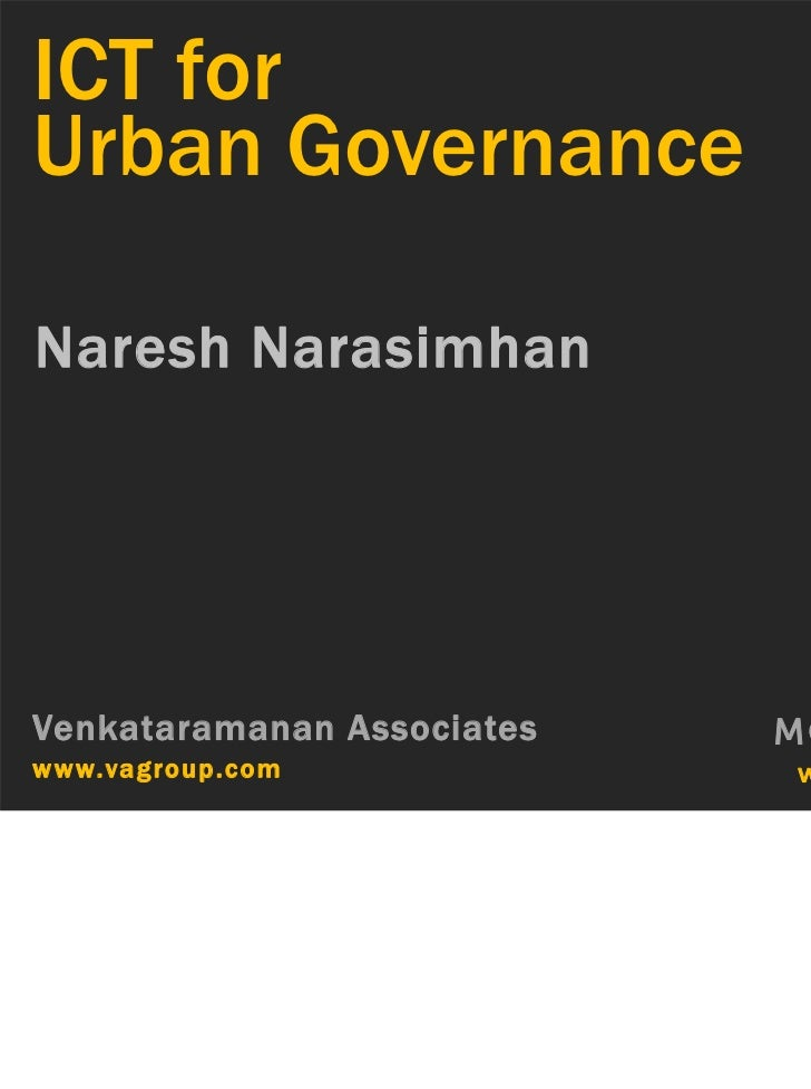 ICT forUrban GovernanceNaresh NarasimhanVenkataramanan Associates   MOD Institutewww.vagroup.com              www.mod.org.in