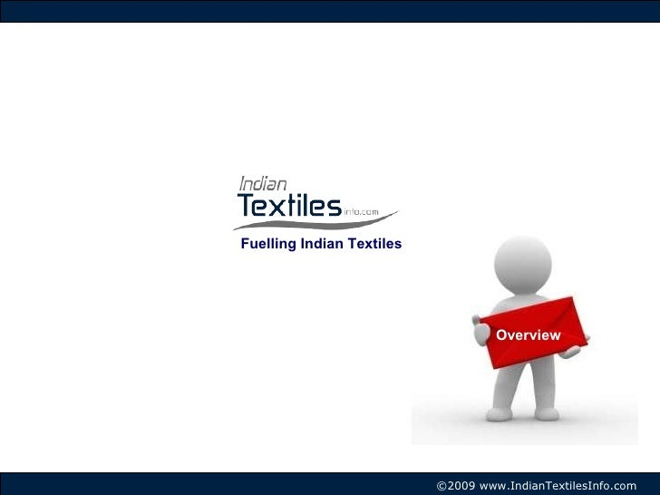 Overview Fuelling Indian Textiles ©2009 www.IndianTextilesInfo.com