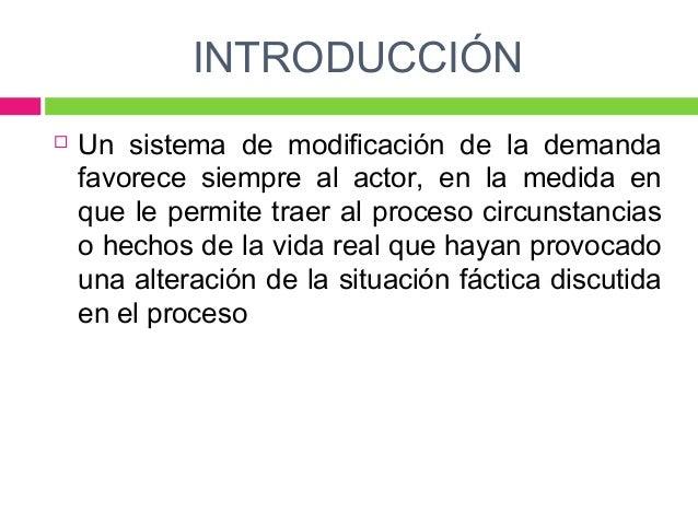 INTRODUCCIÓN   Un sistema de modificación de la demanda  favorece siempre al actor, en la medida en  que le permite traer...