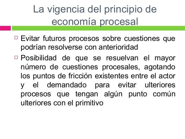 La vigencia del principio de  economía procesal   Evitar futuros procesos sobre cuestiones que  podrían resolverse con an...