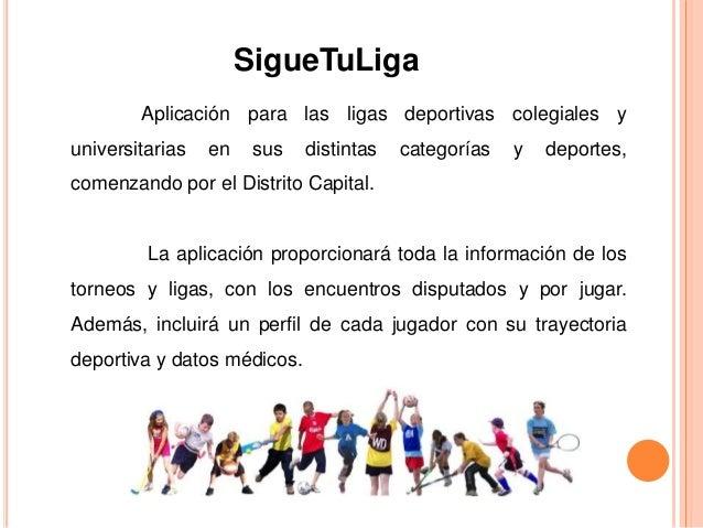 SigueTuLiga  Aplicación para las ligas deportivas colegiales y  universitarias en sus distintas categorías y deportes,  co...