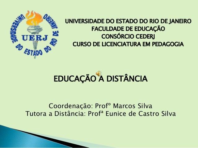 EDUCAÇÃO A DISTÂNCIA Coordenação: Profº Marcos Silva Tutora a Distância: Profª Eunice de Castro Silva UNIVERSIDADE DO ESTA...