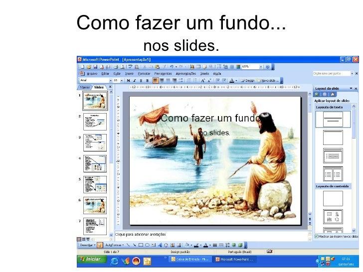 Como fazer um fundo... nos slides.
