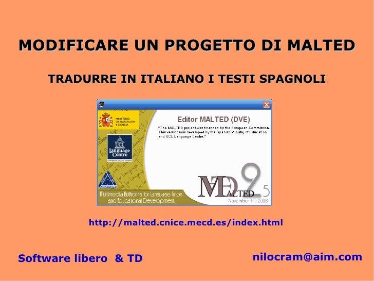 MODIFICARE UN PROGETTO DI MALTED      TRADURRE IN ITALIANO I TESTI SPAGNOLI                http://malted.cnice.mecd.es/ind...