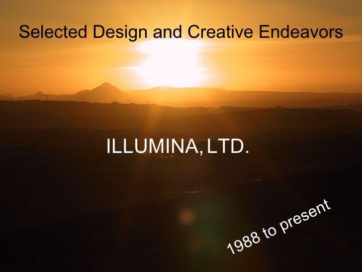 Selected Design and Creative Endeavors 1988 to present ILLUMINA,   LTD.