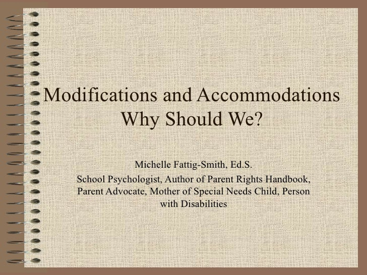 Modifications and Accommodations Why Should We? Michelle Fattig-Smith, Ed.S. School Psychologist, Author of Parent Rights ...