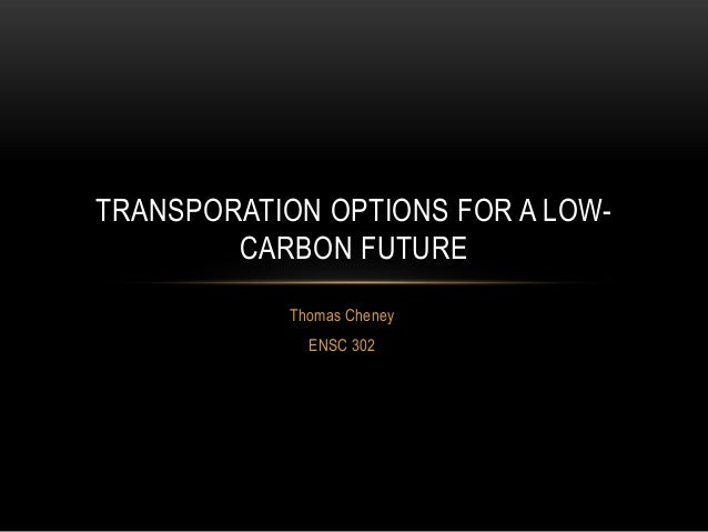 TRANSPORATION OPTIONS FOR A LOW-        CARBON FUTURE            Thomas Cheney              ENSC 302