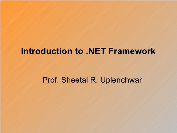 Introduction to .NET Framework    Prof. Sheetal R. Uplenchwar
