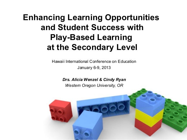 Enhancing Learning Opportunities   and Student Success with      Play-Based Learning     at the Secondary Level      Hawai...