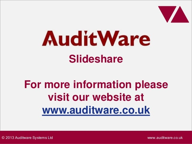 © 2013 Auditware Systems Ltd www.auditware.co.uk Slideshare For more information please visit our website at www.auditware...