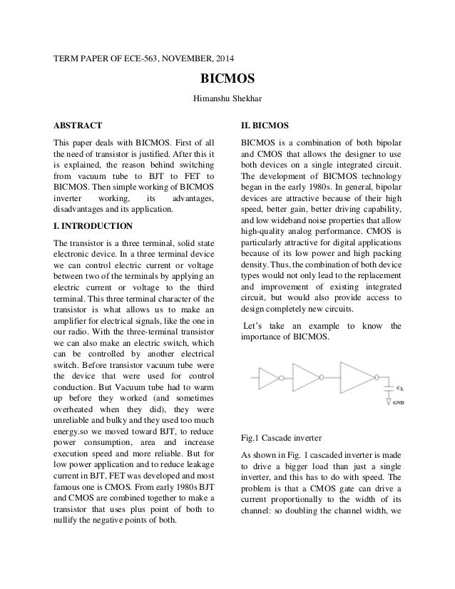 TERM PAPER OF ECE-563, NOVEMBER, 2014 BICMOS Himanshu Shekhar ABSTRACT This paper deals with BICMOS. First of all the need...