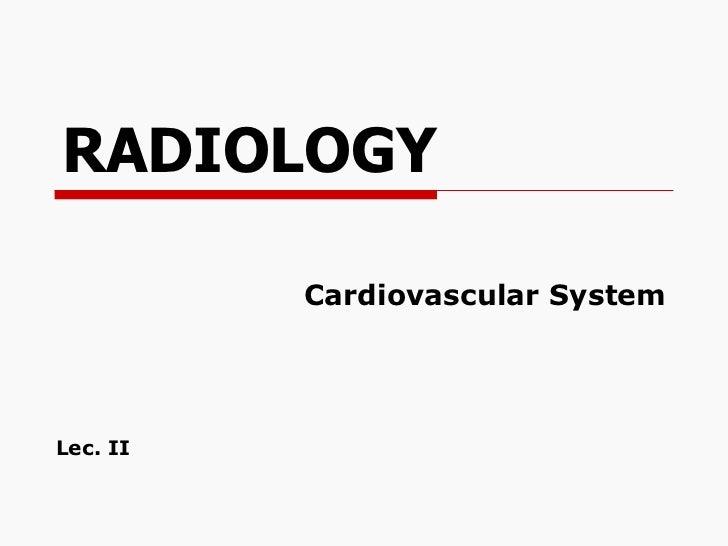 RADIOLOGY Cardiovascular System Lec. II