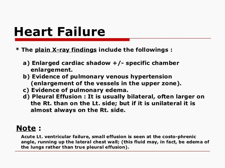 Heart Failure   * The  plain X-ray findings  include the followings : a) Enlarged cardiac shadow +/- specific chamber enla...