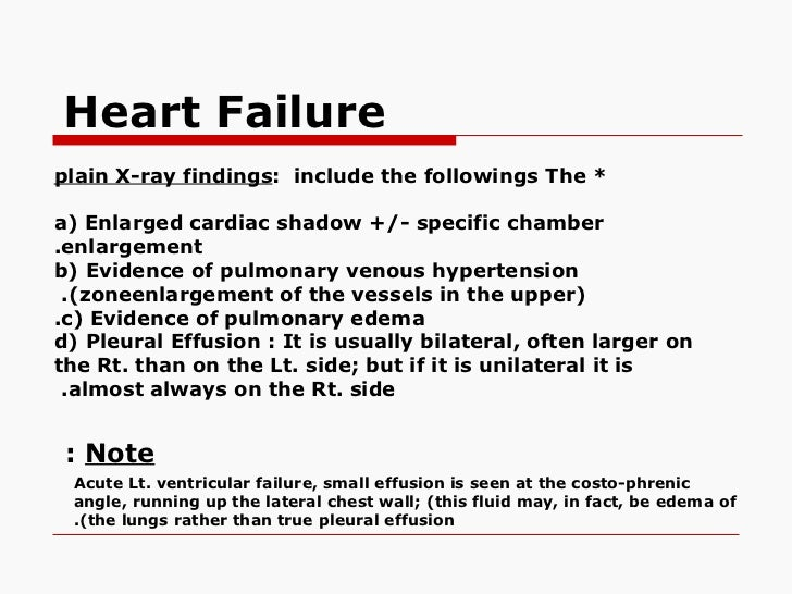 Heart Failureplain X-ray findings: include the followings The *a( Enlarged cardiac shadow +/- specific chamber.enlargement...