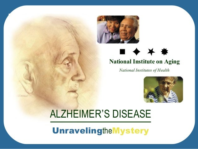 National Institute on Aging  National Institutes of Health  ALZHEIMER'S DISEASE  UnravelingtheMystery