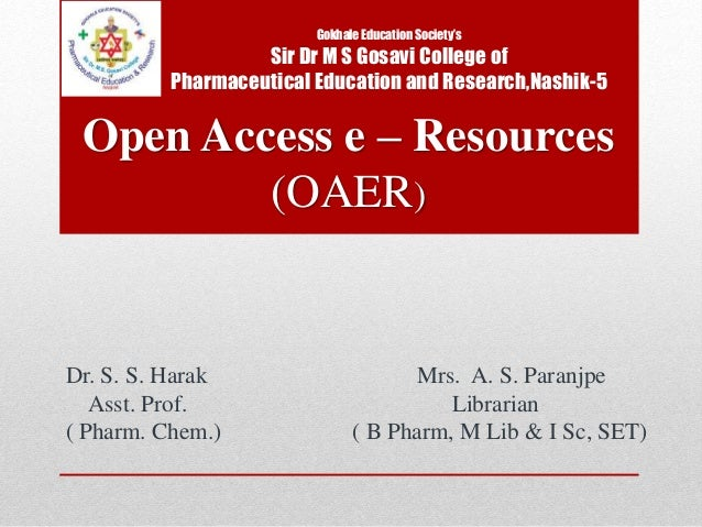 Gokhale Education Society's Sir Dr M S Gosavi College of Pharmaceutical Education and Research,Nashik-5 Open Access e – Re...