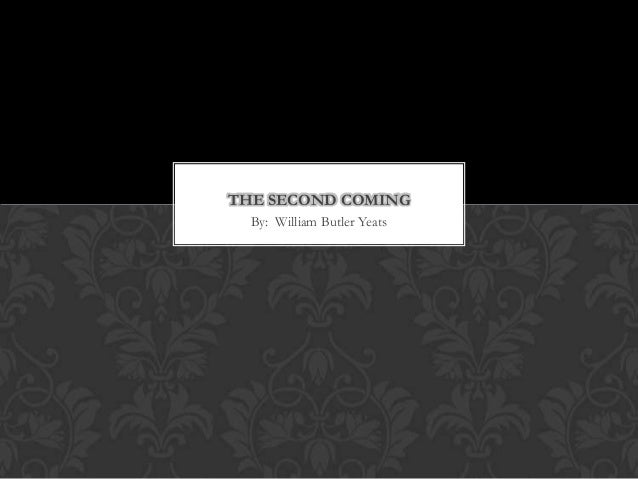 By: William Butler Yeats THE SECOND COMING