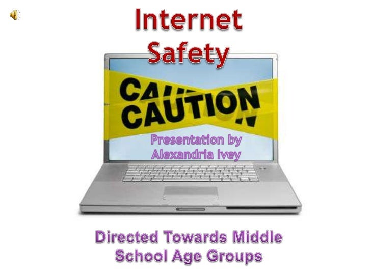 Internet Safety<br />Presentation by Alexandria Ivey<br />Directed Towards Middle School Age Groups<br />
