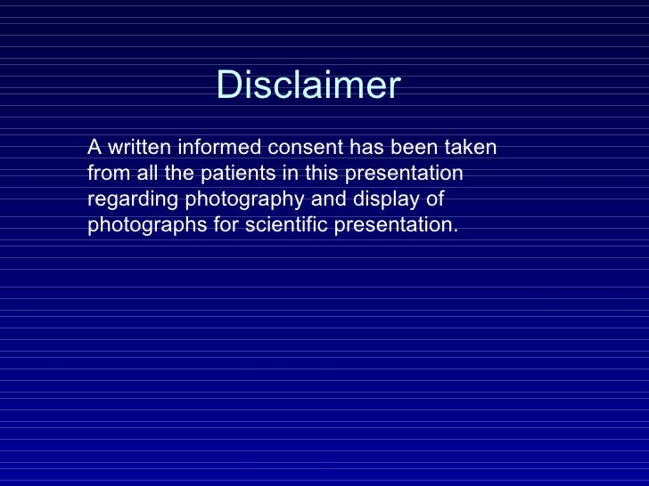 Disclaimer A written informed consent has been taken from all the patients in this presentation regarding photography and ...