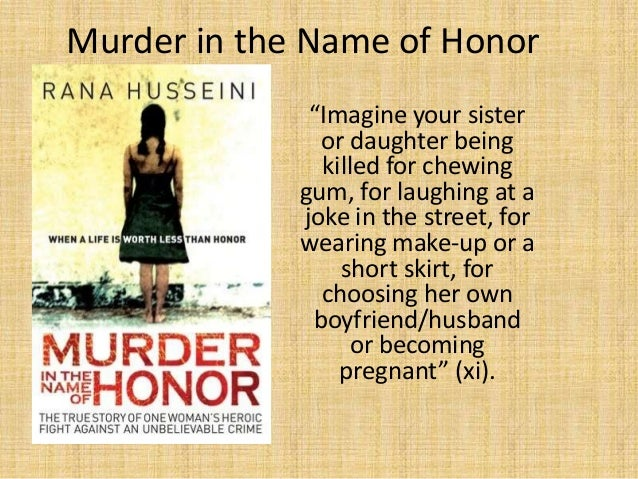 "Murder in the Name of Honor              ""Imagine your sister               or daughter being               killed for che..."