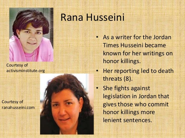 murder in the name of honour About rana husseini: as a jordanian woman journalist writing for the jordan times, husseini focused on social issues with a special emphasis on violence.