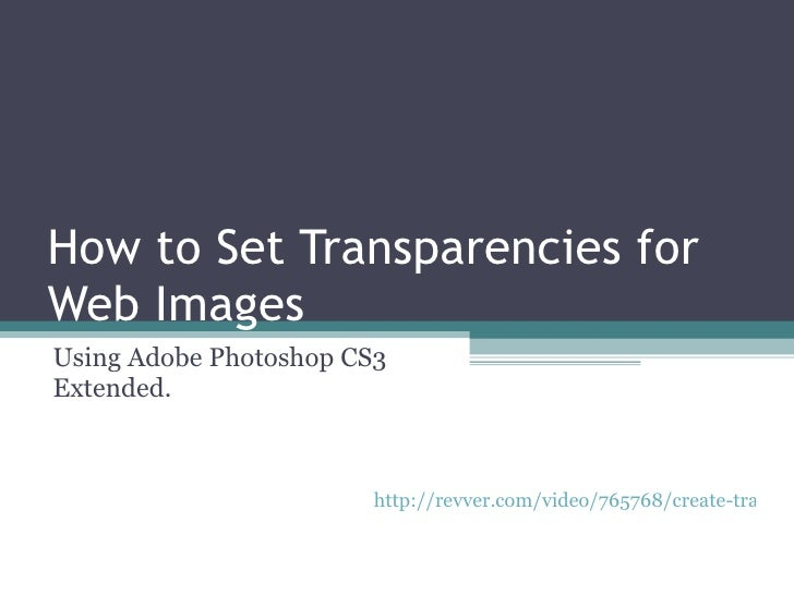 How to Set Transparencies for Web Images Using Adobe Photoshop CS3 Extended. http://revver.com/video/765768/create-transpa...