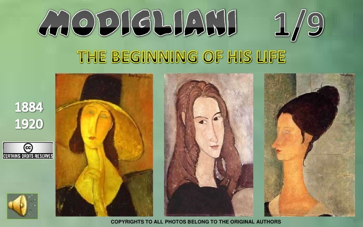 MODIGLIANI    1/9 THE BEGINNING OF HIS LIFE  1884 1920 COPYRIGHTS TO ALL PHOTOS BELONG TO THE ORIGINAL AUTHORS