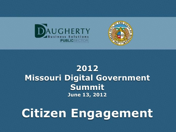 2012Missouri Digital Government          Summit         June 13, 2012Citizen Engagement