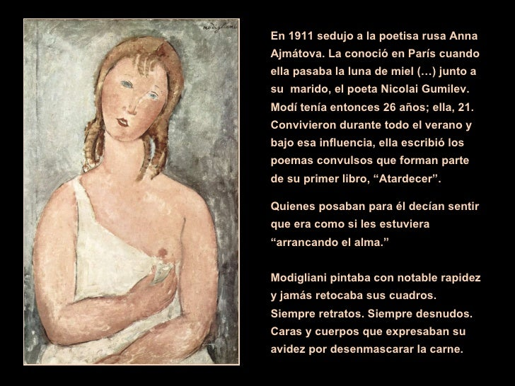 En 1911 sedujo a la poetisa rusa Anna Ajmátova. La conoció en París cuando ella pasaba la luna de miel (…) junto a su  mar...