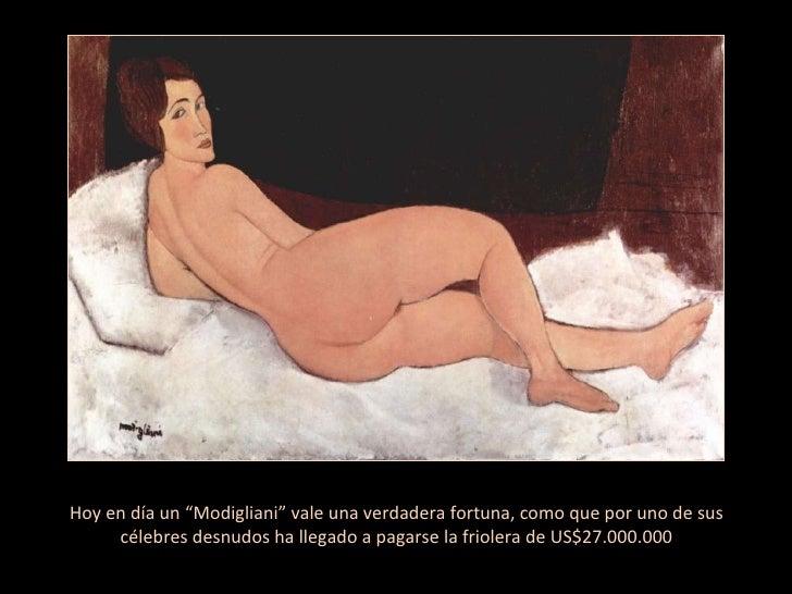 """Hoy en día un """"Modigliani"""" vale una verdadera fortuna, como que por uno de sus célebres desnudos ha llegado a pagarse la f..."""