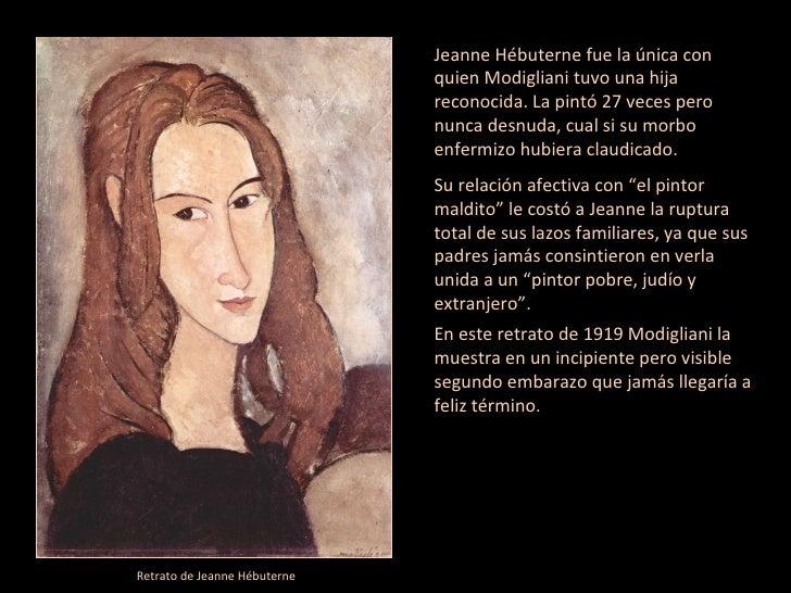 Jeanne Hébuterne fue la única con quien Modigliani tuvo una hija reconocida. La pintó 27 veces pero nunca desnuda, cual si...