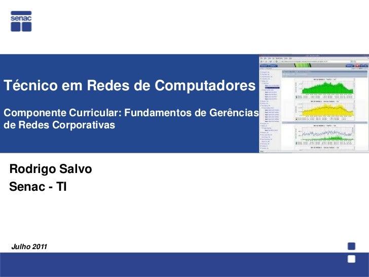Técnico em Redes de ComputadoresComponente Curricular: Fundamentos de Gerênciasde Redes Corporativas<br />  Rodrigo Salvo<...
