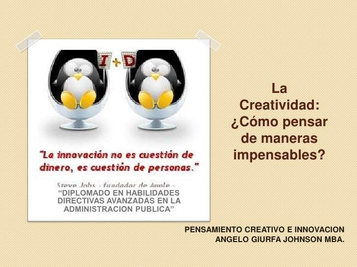 """La Creatividad:  ¿Cómo pensar de maneras impensables?<br />""""DIPLOMADO EN HABILIDADES DIRECTIVAS AVANZADAS EN LA ADMINISTRA..."""