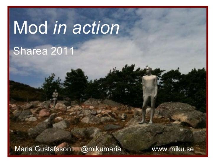Mod  in action Sharea 2011 Maria Gustafsson  @mikumaria   www.miku.se