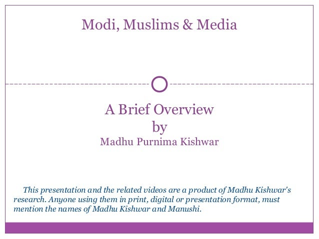 A Brief Overview by Madhu Purnima Kishwar Modi, Muslims & Media This presentation and the related videos are a product of ...