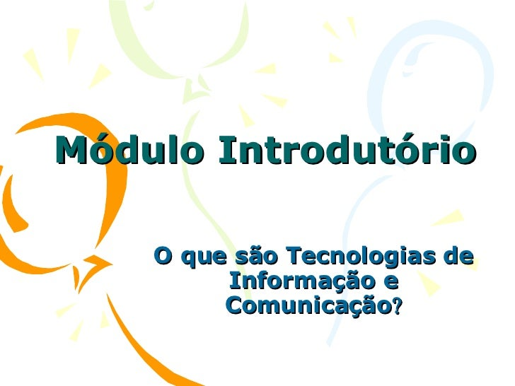 Módulo Introdutório O que são Tecnologias de Informação e Comunicação 