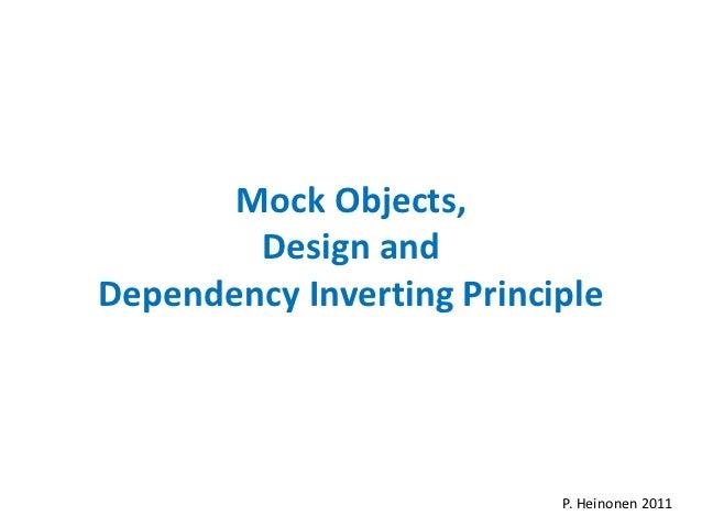 Mock Objects,        Design andDependency Inverting Principle                           P. Heinonen 2011