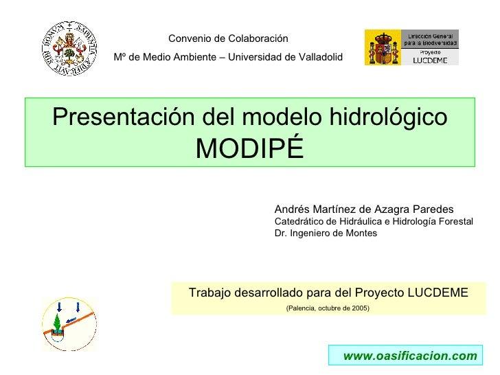Presentación del modelo hidrológico MODIPÉ Convenio de Colaboración Mº de Medio Ambiente – Universidad de Valladolid Traba...