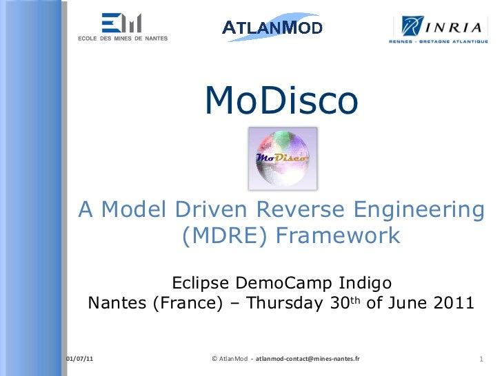 A Model Driven Reverse Engineering (MDRE) Framework MoDisco 01/07/11 © AtlanMod   -  [email_address] Eclipse DemoCamp Indi...