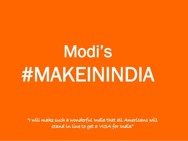 "Modi's #MAKEININDIA ""I will make such a wonderful India that all Americans will stand in line to get a VISA for India"""