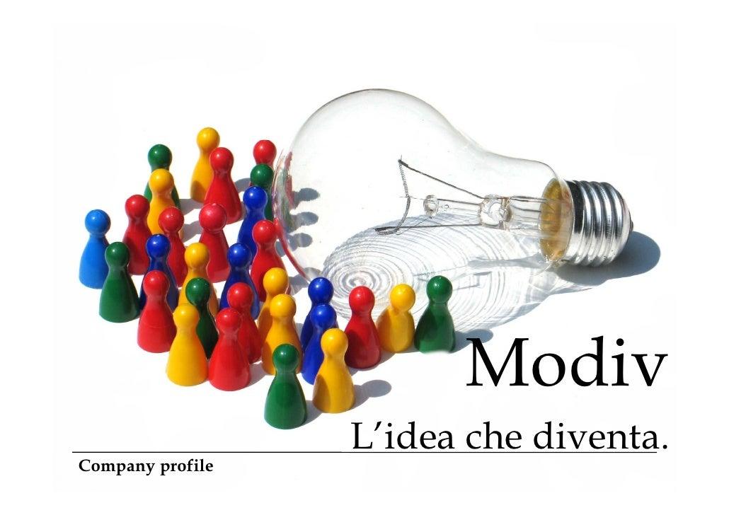 Modiv                   L idea                   L'idea che diventa                              diventa. Company profile