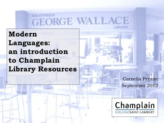 ModernLanguages:an introductionto ChamplainLibrary Resources                    Cornelia Penner                    Septemb...