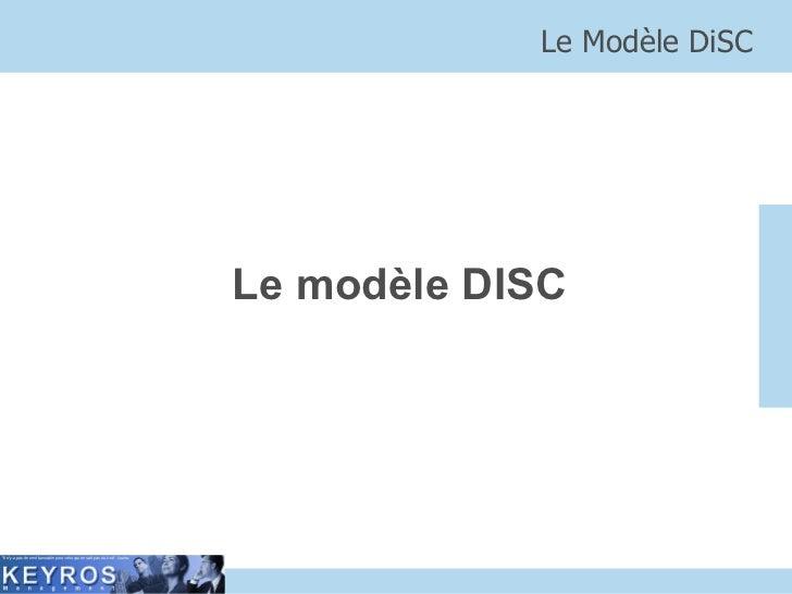 Le modèle DISC Le Modèle DiSC