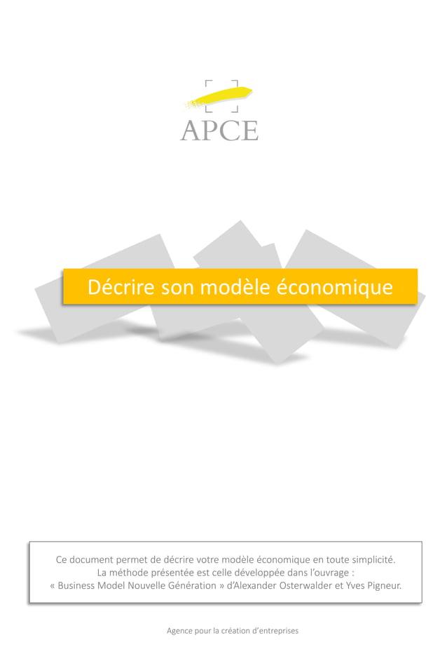 Agence pour la création d'entreprises Ce document permet de décrire votre modèle économique en toute simplicité. La méthod...