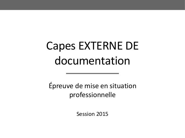 Capes EXTERNE DE documentation Épreuve de mise en situation professionnelle Session 2015